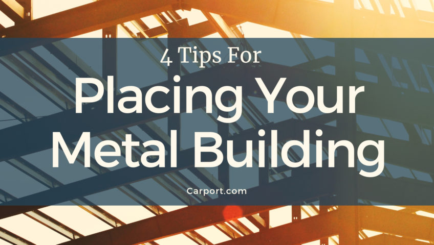 4 tips for placing your metal building